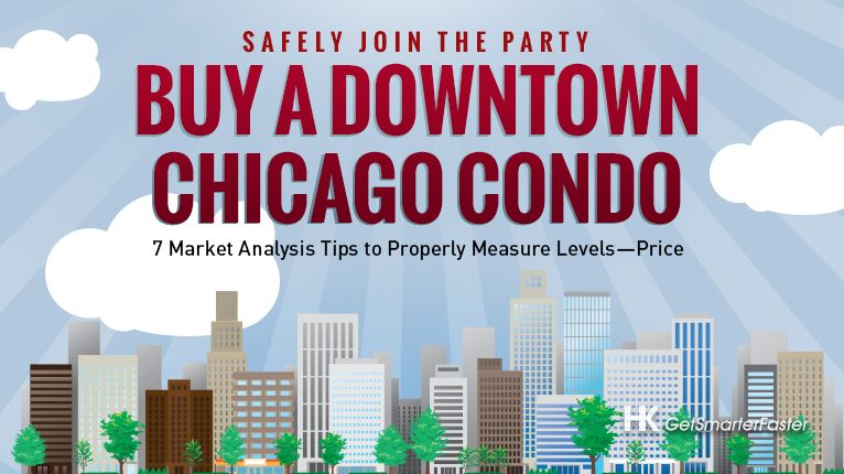 Safely Buy a Condo in Downtown Chicago Using These 7 Market Tips